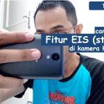 Tips: Menambahkan fitur EIS pada kamera smartphone